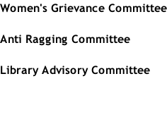 Women's Grievance Committee  Anti Ragging Committee  Library Advisory Committee